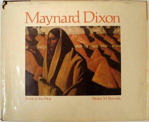 Maynard Dixon Artist of the West: Burnside, Wesley M.