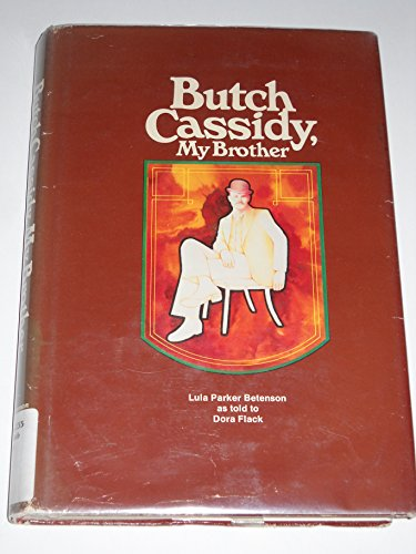 BUTCH CASSIDY, MY BROTHER: Betenson, Lula Parker and Flack, Dora