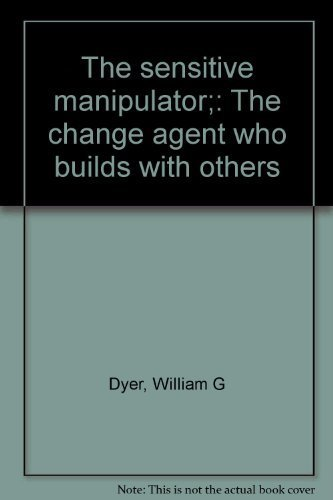 9780842514774: The sensitive manipulator;: The change agent who builds with others