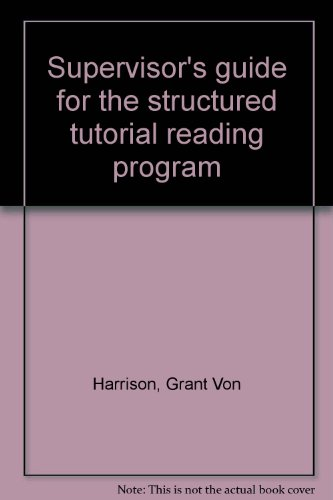 Supervisor's guide for the structured tutorial reading program (0842515410) by Grant Von Harrison