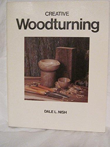 Creative Woodturning: Nish, Dale L.