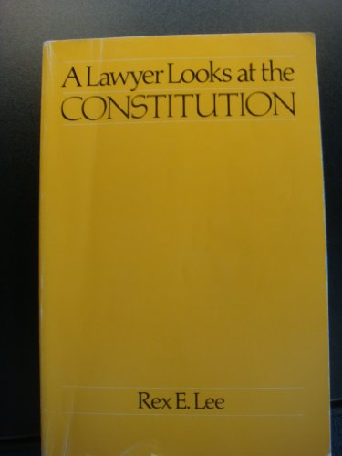 Lawyer Looks at the Constitution: Rex E. Lee
