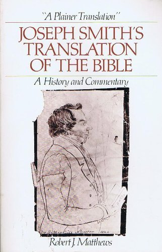 A Plainer Translation: Joseph Smith's Translation of the Bible--A History and Commentary (9780842522373) by Robert J. Matthews
