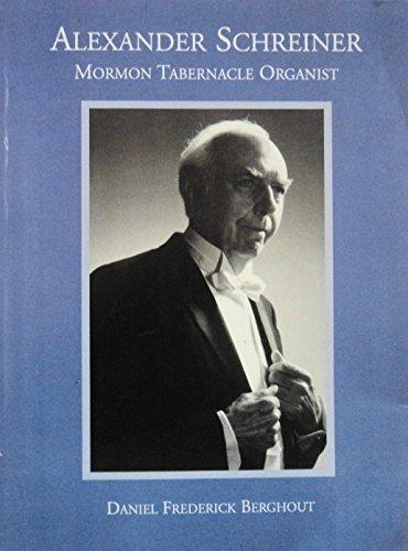 Alexander Schreiner: Mormon Tabernacle Organist (Dissertations in Latter-Day Saint History): ...