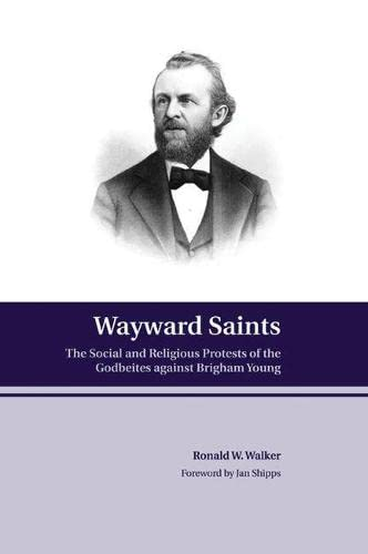 Wayward Saints: The Social and Religious Protests of the Godbeites against Brigham Young: Walker, ...