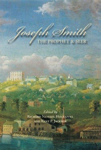 Joseph Smith, The Prophet and Seer: Richard Neitzel Holzapfel; Kent P. Jackson