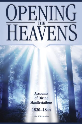 Opening the Heavens: Accounts of Divine Manifestations, 1820-1844 (Documents in Latter-day Saint History) (0842527907) by John W. Welch
