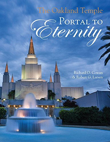 The Oakland Temple: Portal to Eternity: Richard O. Cowan;