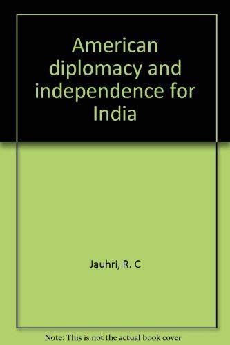 American Diplomacy and Independence for India: Jauhri, R. C.