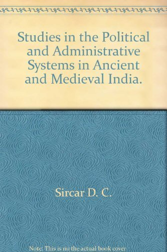 Studies in the Political and Administrative Systems in Ancient and Medieval India: D.C. Sircar