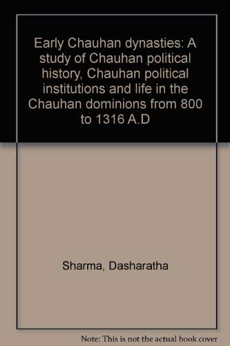 9780842606189: Early Chauhan dynasties: A study of Chauhan political history, Chauhan political institutions, and life in the Chauhan dominions, from 800 to 1316 A.D