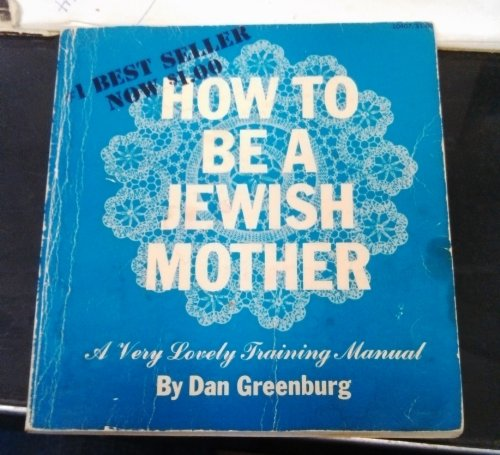 How to be a Jewish Mother: a very lovely training manual: Dan Greenburg