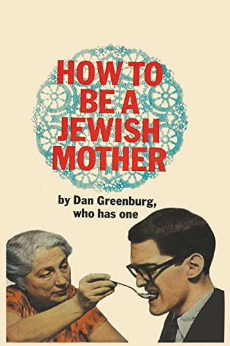 How to be a Jewish Mother: a: Greenburg, Dan