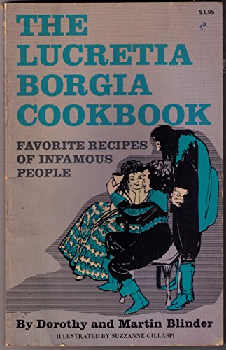 The Lucretia Borgia Cookbook: Favorite Recipes of Infamous People: Blinder, Dorothy