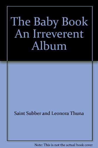 The Baby Book An Irreverent Album: Saint Subber and Leonora Thuna