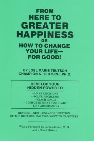 From Here to Greater Happiness or How to Change Your Life? for Good!: Joel Marie Teutsch