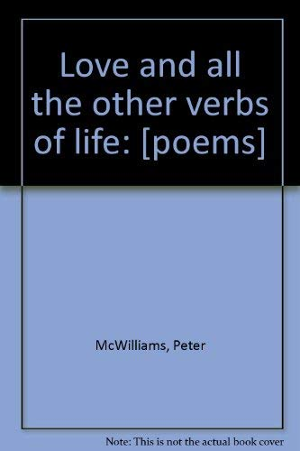 Love and all the other verbs of life: [poems] (0843105127) by Peter McWilliams