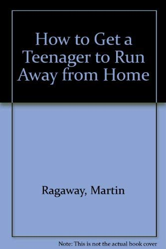 How to Get a Teenager to Run Away from Home: Ragway, Martain A
