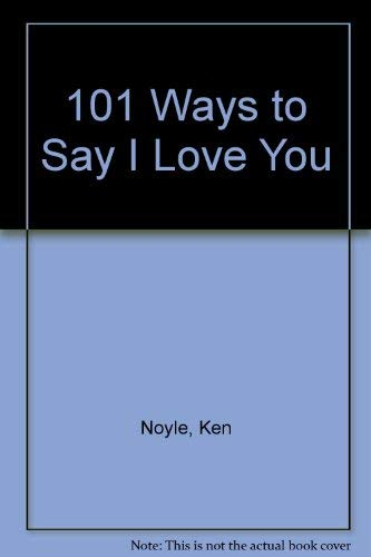 101 Ways to Say I Love You: Noyle, Ken