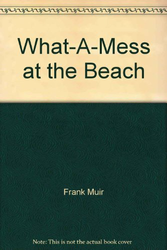 What-A-Mess on the Beach: Frank Muir