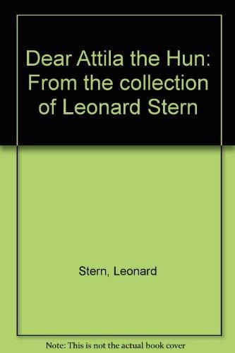 Dear Attila the Hun: From the collection of Leonard Stern: Leonard Stern