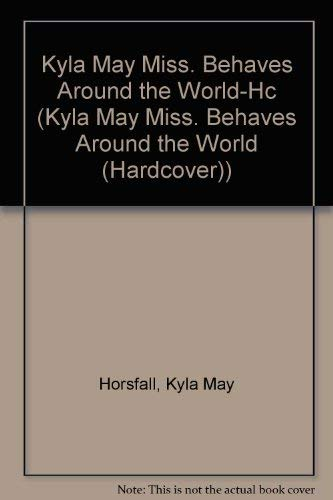 9780843114584: Kyla May Miss. Behaves Around the World-Hc (Kyla May Miss. Behaves Around the World (Hardcover))