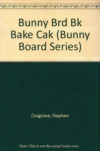 9780843117837: Bunny Brd Bk Bake Cak (Bunny Board Series)