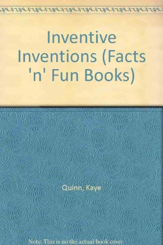 Inventive Inventions (A Facts and Fun Book): Kaye Quinn