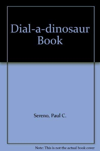 Dial-a-dinosaur Book: Sereno, Paul C., Kidsbooks, Inc Staff