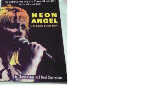 Neon Angel : The Cherie Currie Story: Currie, Cherie; Shusterman, Neal