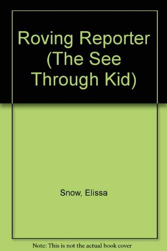 Roving Reporter (The See-Through Kid, No. 3): Snow, Elissa