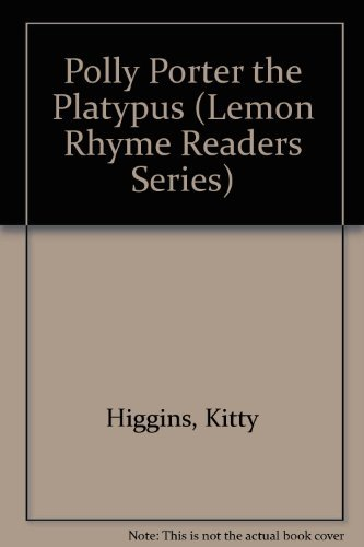 Polly Porter... The Platypus... (Lemon Rhyme Readers) (0843127449) by Kitty Higgins