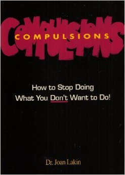 Compulsions How to Stop Doing What You Don't Want To Do!: Lakin, Joan; Whiting, Caroline