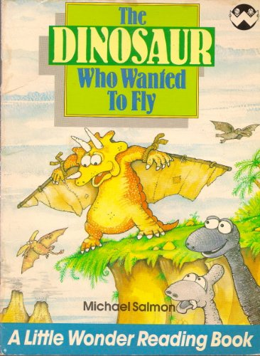 The Dinosaur Who Wanted to Fly (Little Wonder Reading Books): Michael Salmon