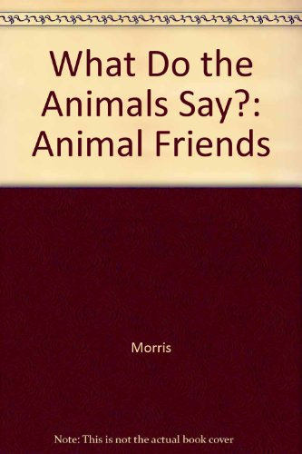 What Do the Animals Say? (Animal Friends) (0843132914) by Joshua Morris