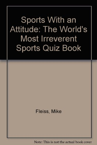 Sports with an Attitude: The World's Most Irreverent Sports Quiz Book: Fleiss, Mike; Silver, ...