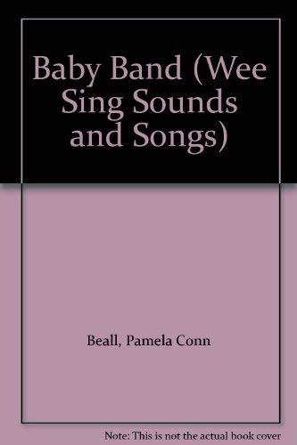 Baby Band (Wee Sing Sounds and Songs): Beall, Pamela Conn, Nipp, Susan Hagen, Klein, Nancy Spence