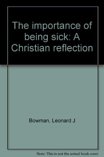 The importance of being sick: A Christian reflection: Bowman, Leonard J