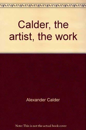 Calder, the artist, the work (Archives Maeght): Alexander Calder