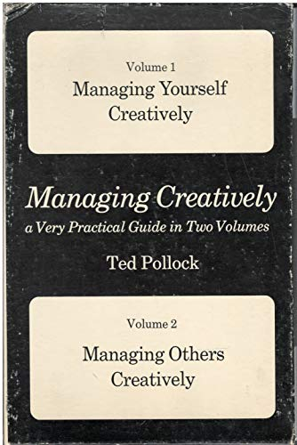 Managing Creatively: A Very Practical Guide in Two Volumes - Managing Yourself Creatively, Managi...