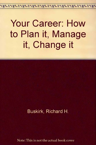 9780843607406: Your Career: How to Plan it, Manage it, Change it