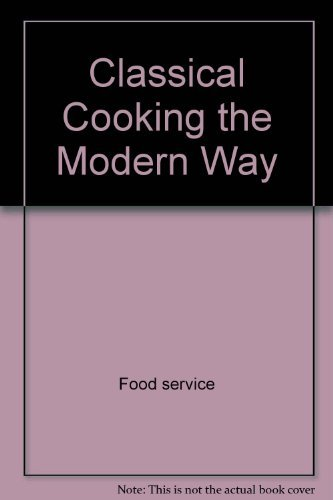 Classical cooking the modern way (Culinary Arts): Eugen Pauli