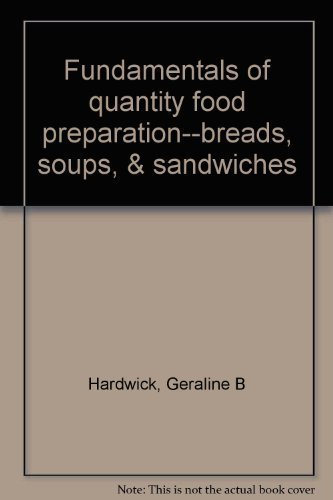 Fundamentals of Quantity Food Preparation--Breads, Soups, & Sandwiches