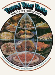 Travel your taste with Kraft foodservice: International recipes from the world of foodservice: ...