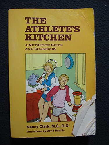 The athlete's kitchen: A nutrition guide and cookbook: Clark, Nancy