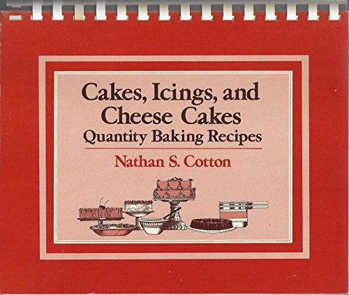Cakes, Icings, and Cheese Cakes: Quantity Baking Recipes: Cotton, Nathan S.
