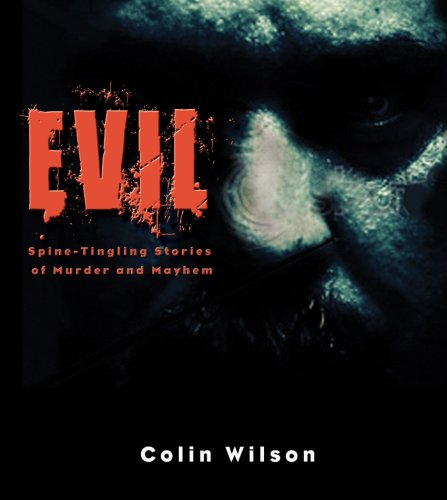 Evil: Spine Tingling Stories of Murder and: Colin Wilson