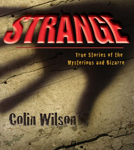 Strange: The Stories of the Mysterious and: Colin Wilson