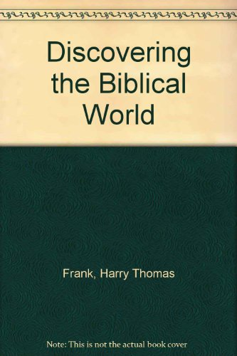 Discovering the Biblical World: Frank, Harry Thomas