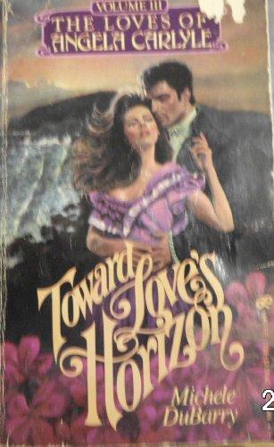 9780843909579: Toward Love's Horizon: The Loves of Angela Carlye